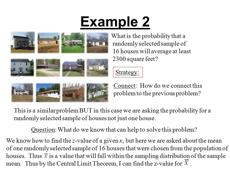 Example 2 What is the probability that a randomly selected sample of 16 houses will average at least 2300 square feet