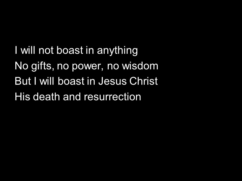 I will not boast in anything