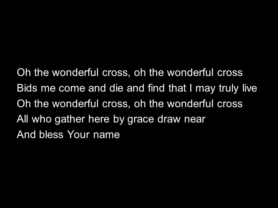 Oh the wonderful cross, oh the wonderful cross