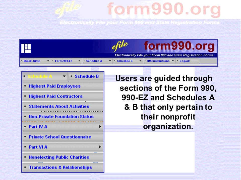 Users are guided through sections of the Form 990, 990-EZ and Schedules A & B that only pertain to their nonprofit organization.