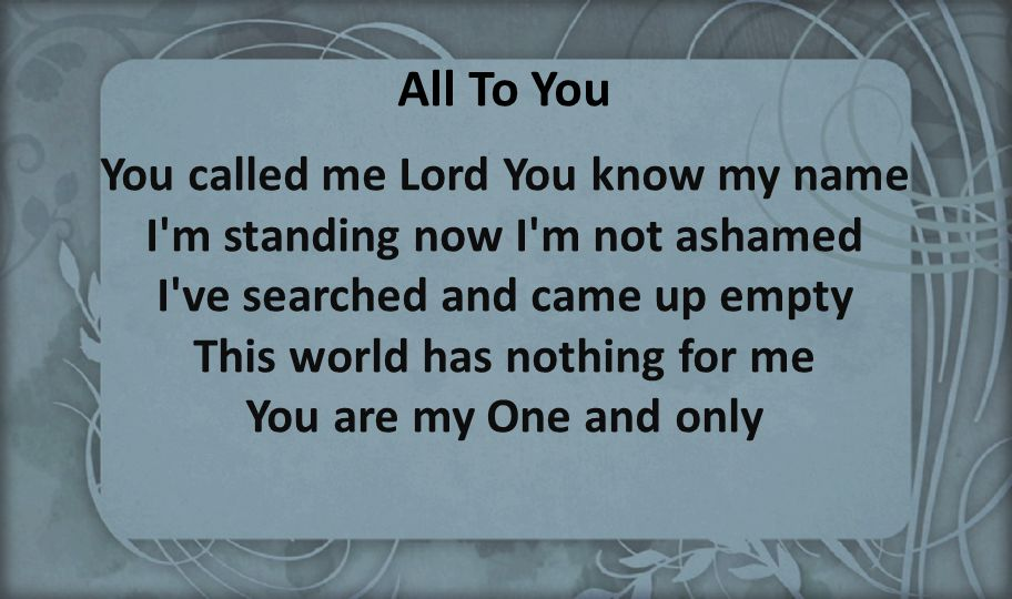 You called me Lord You know my name I m standing now I m not ashamed