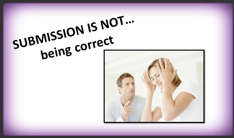 SUBMISSION IS NOT… being correct