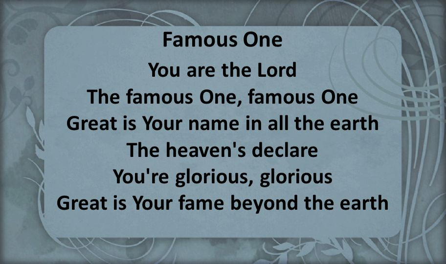 You re glorious, glorious Great is Your fame beyond the earth