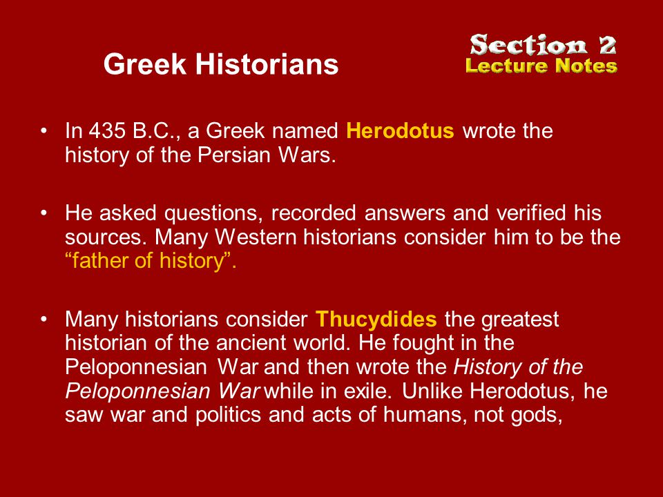 Greek Historians In 435 B.C., a Greek named Herodotus wrote the history of the Persian Wars.