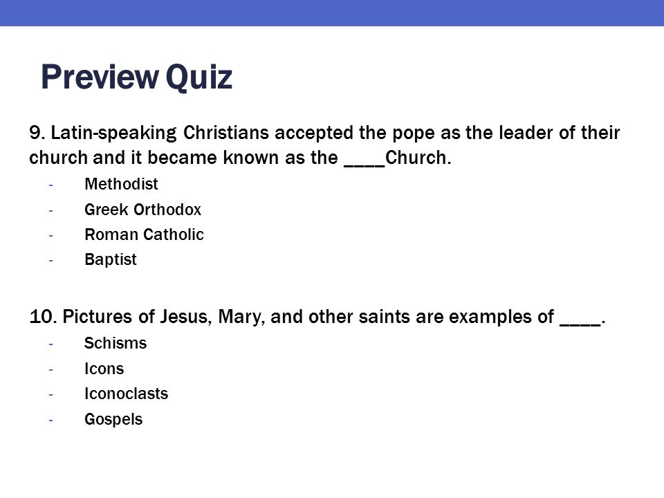 Preview Quiz 9. Latin-speaking Christians accepted the pope as the leader of their church and it became known as the ____Church.