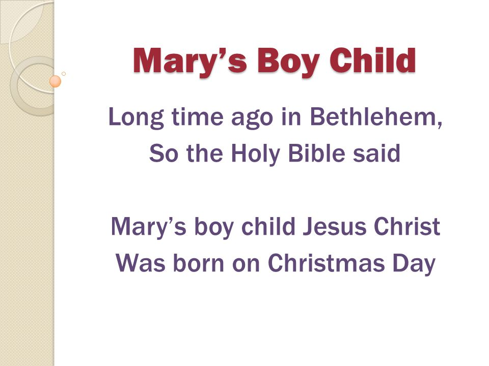 Mary's Boy Child Long time ago in Bethlehem, So the Holy Bible said
