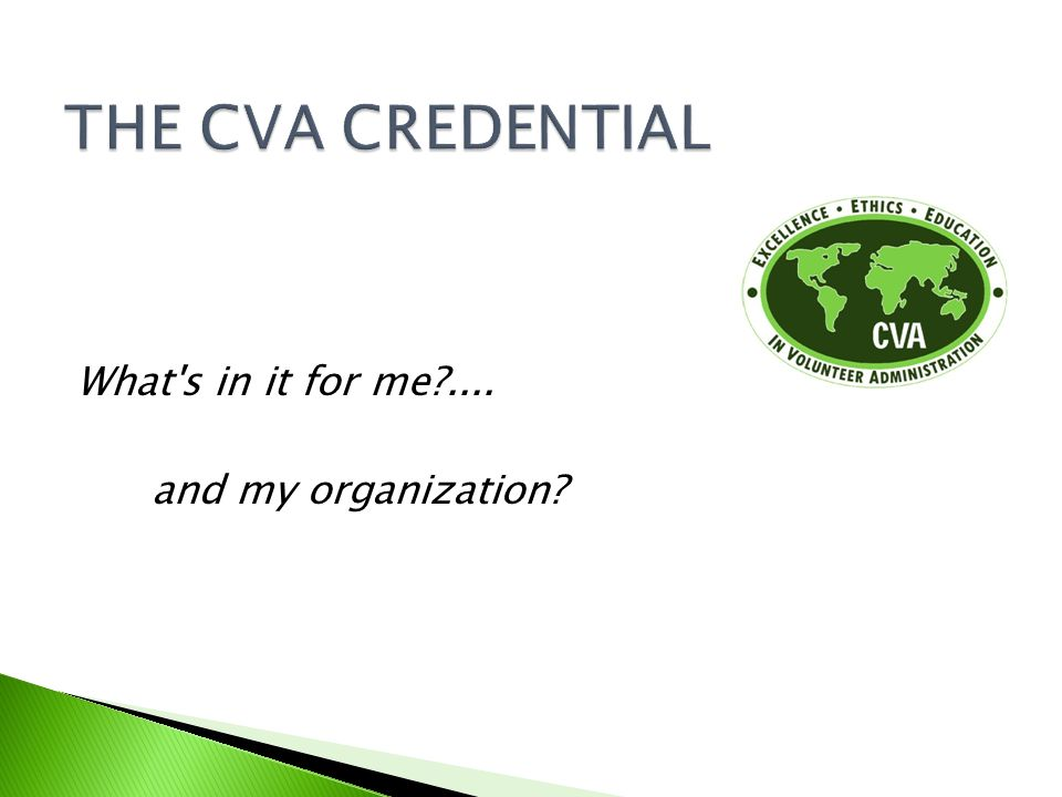 THE CVA CREDENTIAL What s in it for me .... and my organization