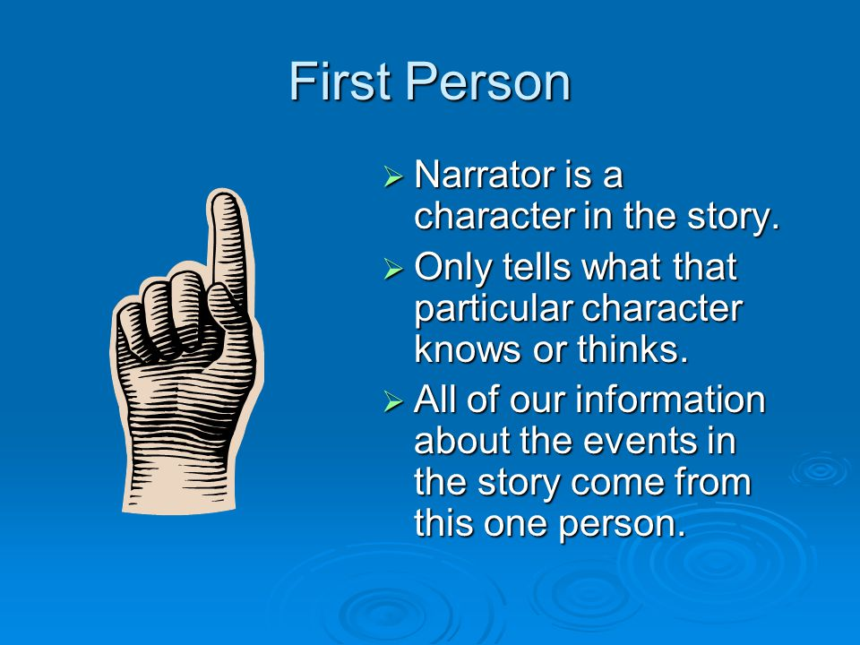 First Person Narrator is a character in the story.