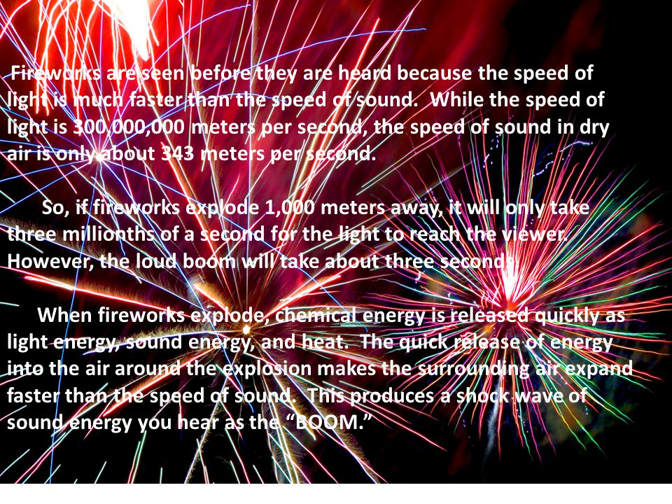 https://slideplayer.com/slide/4301269/14/images/2/Fireworks+are+seen+before+they+are+heard+because+the+speed+of+light+is+much+faster+than+the+speed+of+sound.+While+the+speed+of+light+is+300%2C000%2C000+meters+per+second%2C+the+speed+of+sound+in+dry+air+is+only+about+343+meters+per+second..jpg