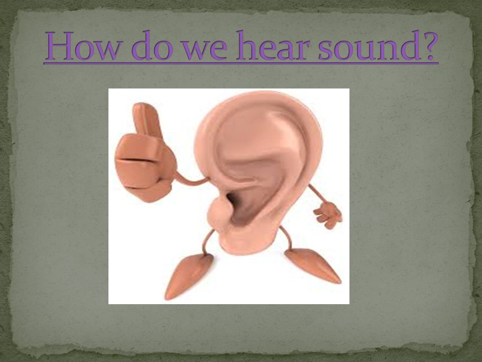 How do we hear sound