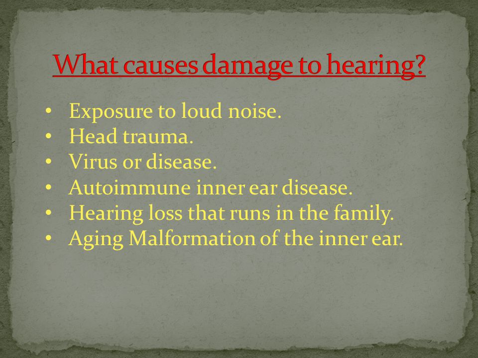 What causes damage to hearing