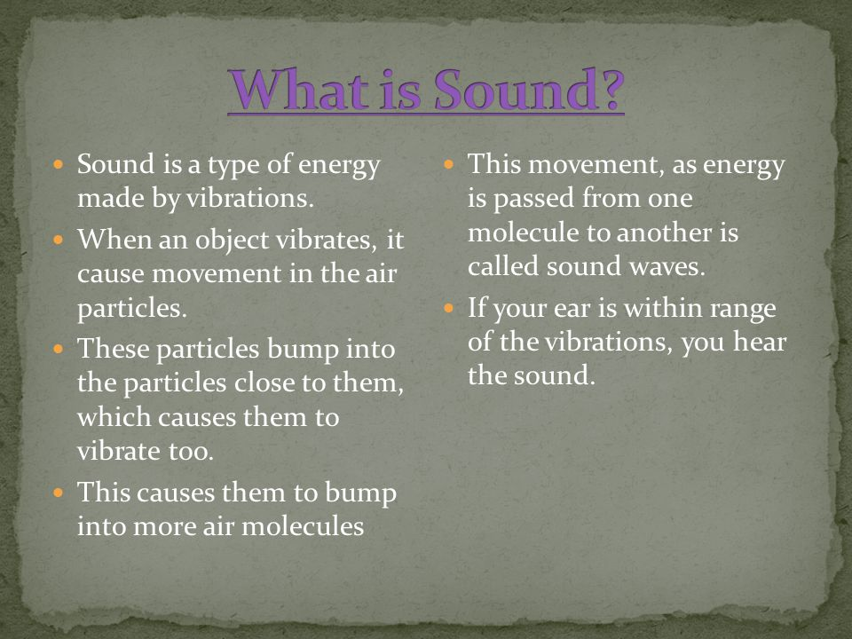 What is Sound Sound is a type of energy made by vibrations.