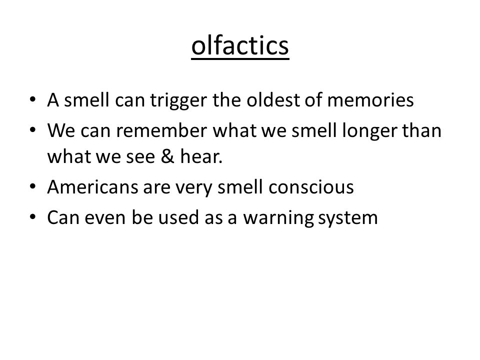 olfactics A smell can trigger the oldest of memories