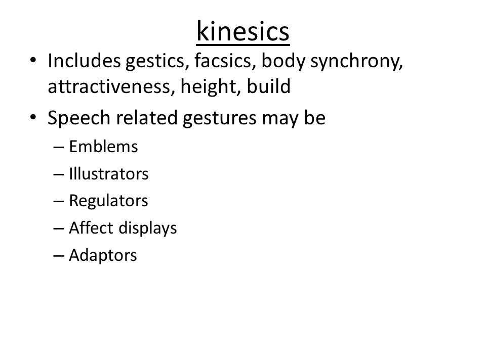 kinesics Includes gestics, facsics, body synchrony, attractiveness, height, build. Speech related gestures may be.