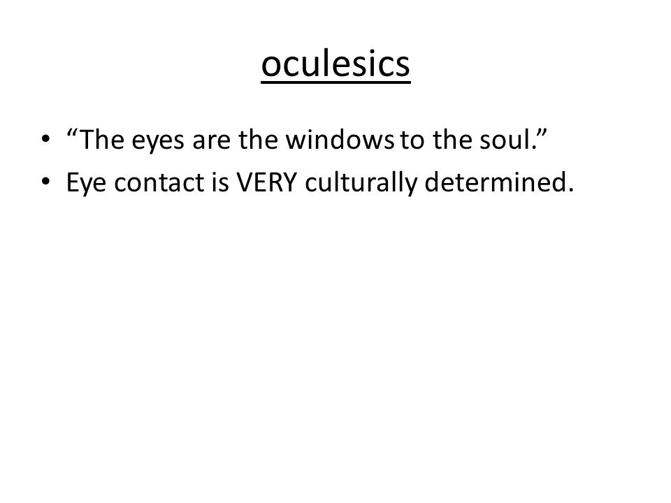 oculesics The eyes are the windows to the soul.