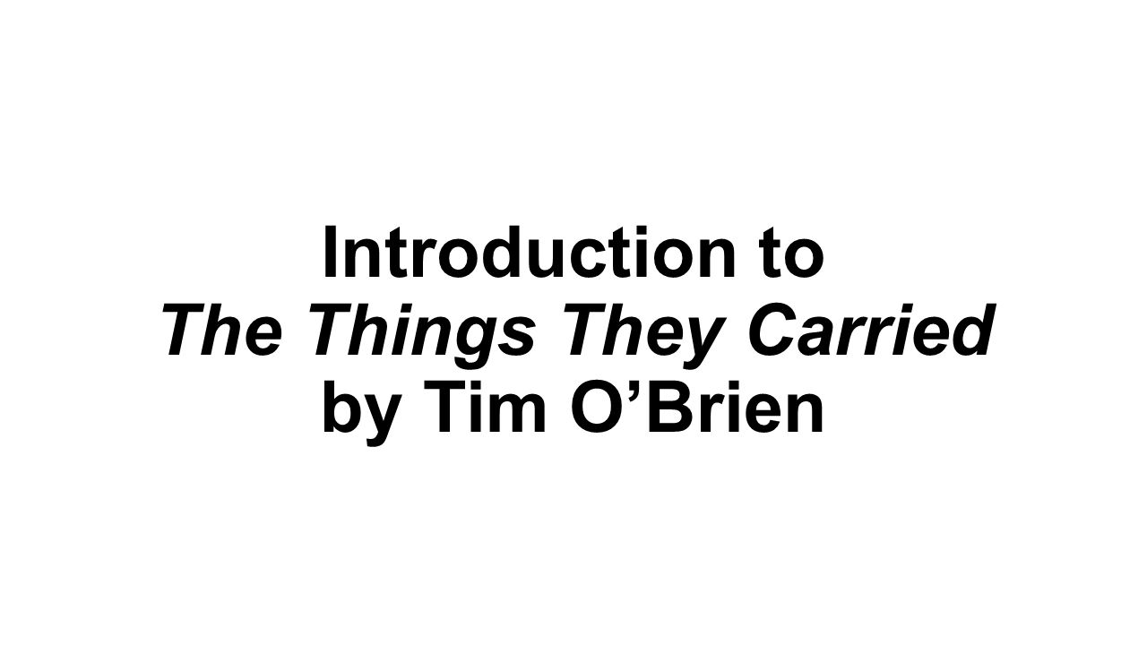 things they carried tim o brien essay Carrying the weight of vietnam (essay) the setting of the novel takes place during the vietnam war in a jungle it also takes place in massachusetts therefore, throughout the things they carried by tim o' brien, the development of the characters' behaviors and the actions they commit are heavily.