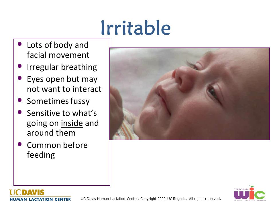 Irritable Lots of body and facial movement Irregular breathing
