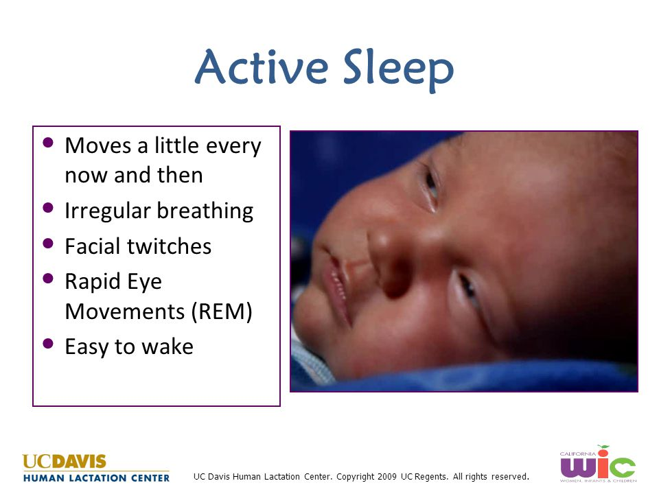 Active Sleep Moves a little every now and then Irregular breathing