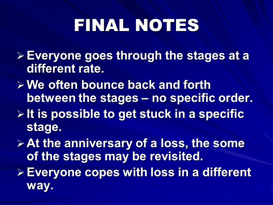 FINAL NOTES Everyone goes through the stages at a different rate.