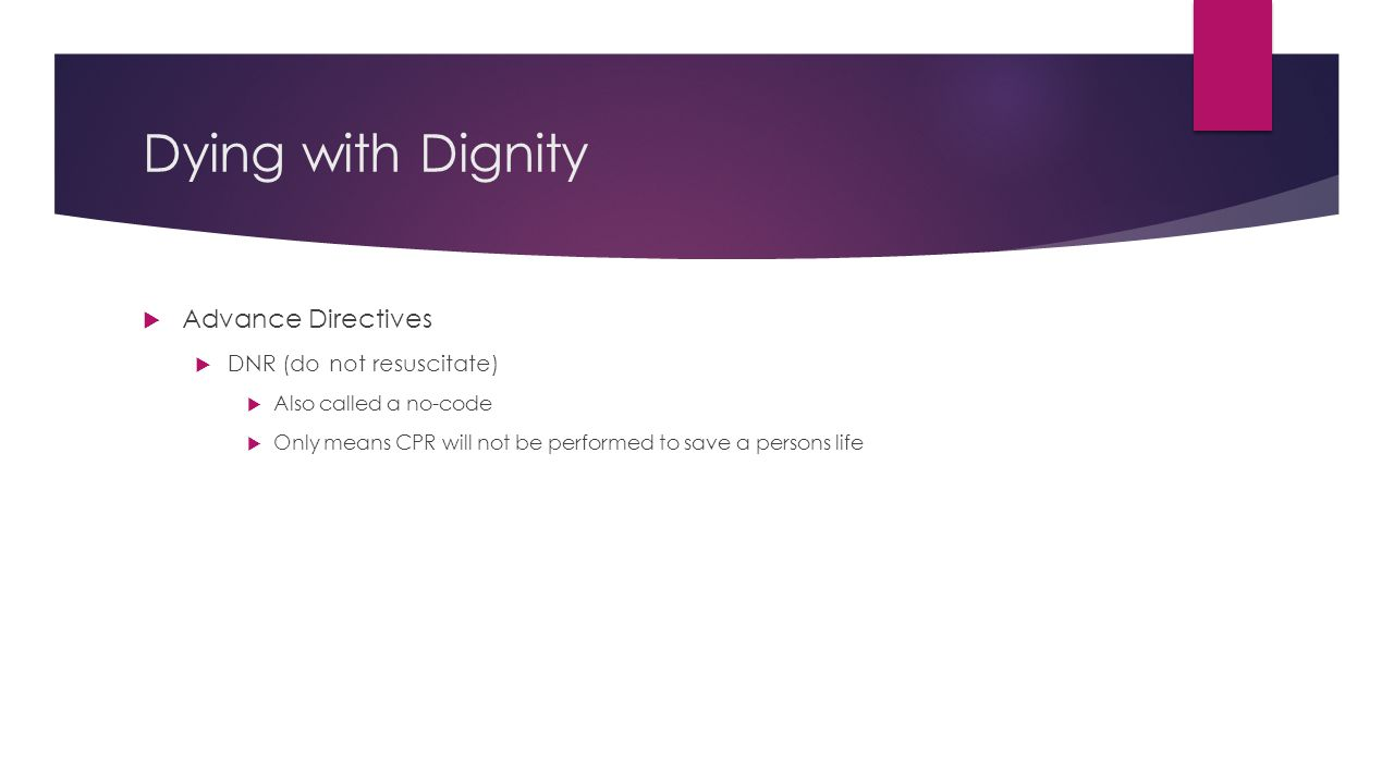 Dying with Dignity Advance Directives DNR (do not resuscitate)