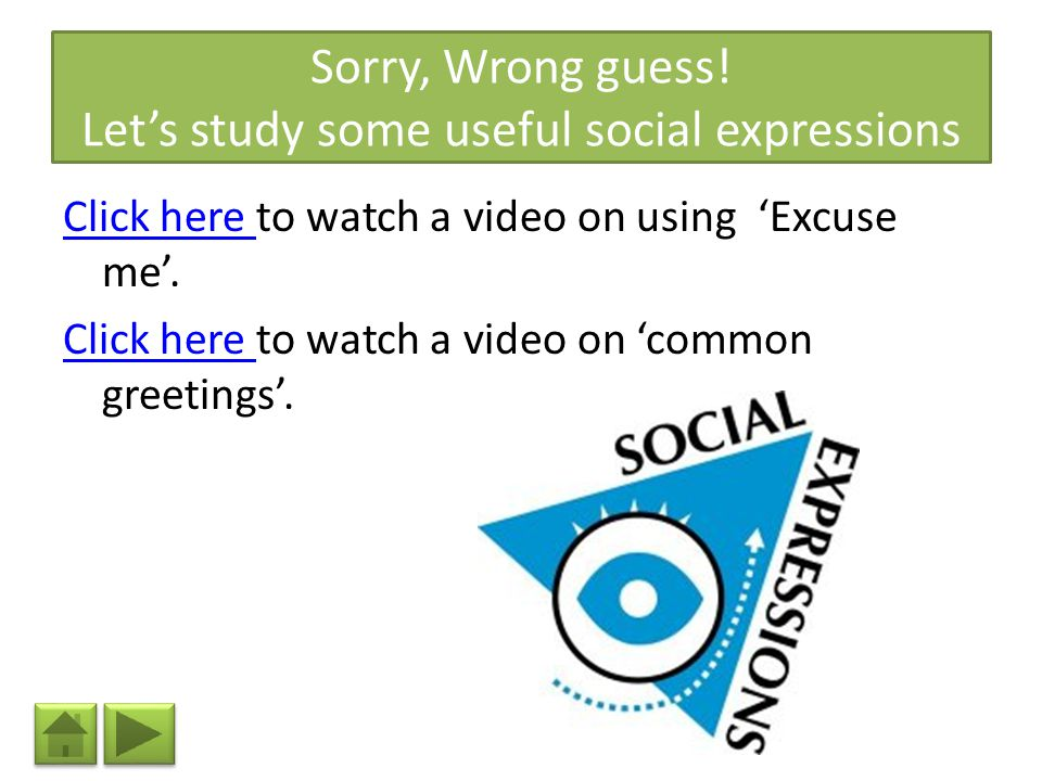 Sorry, Wrong guess! Let's study some useful social expressions