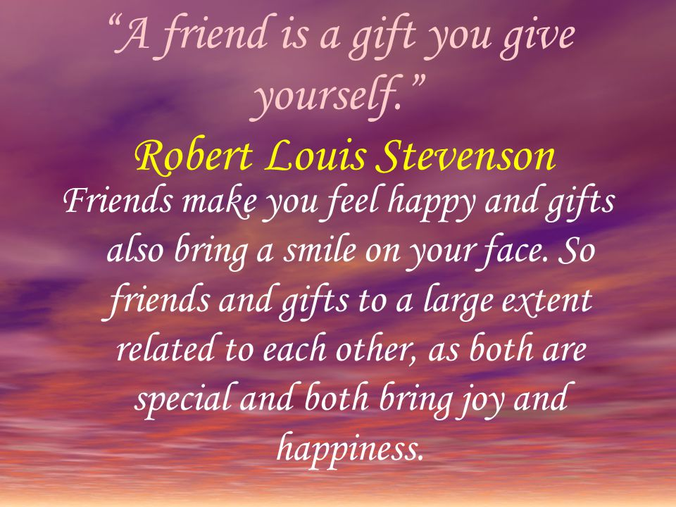 a friend is a gift you give yourself essay