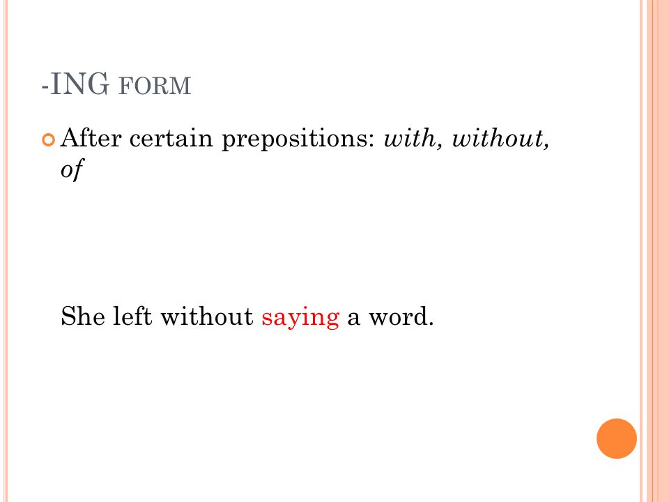 -ING form After certain prepositions: with, without, of