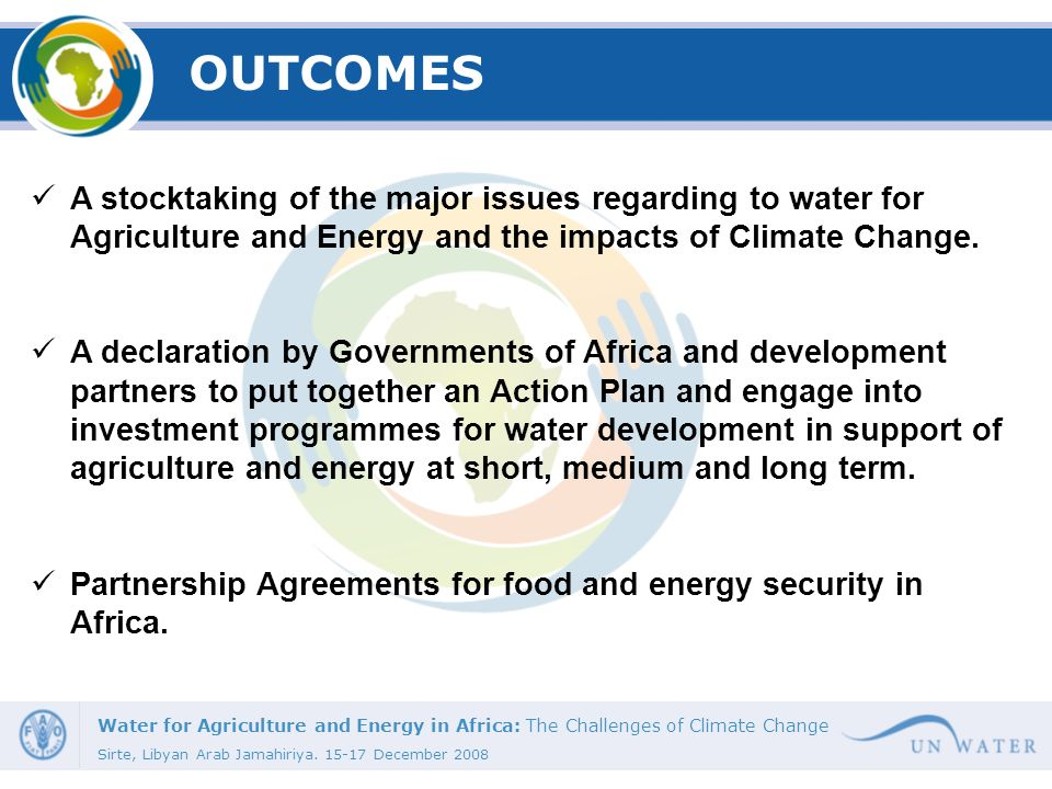 OUTCOMES A stocktaking of the major issues regarding to water for Agriculture and Energy and the impacts of Climate Change.