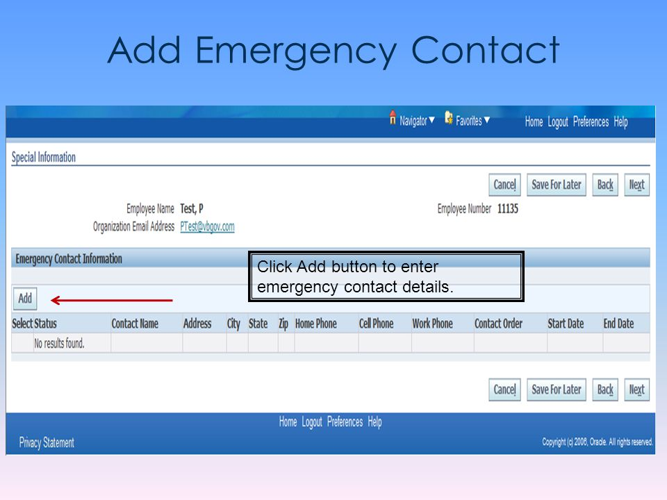 Add Emergency Contact Click Add button to enter emergency contact details.