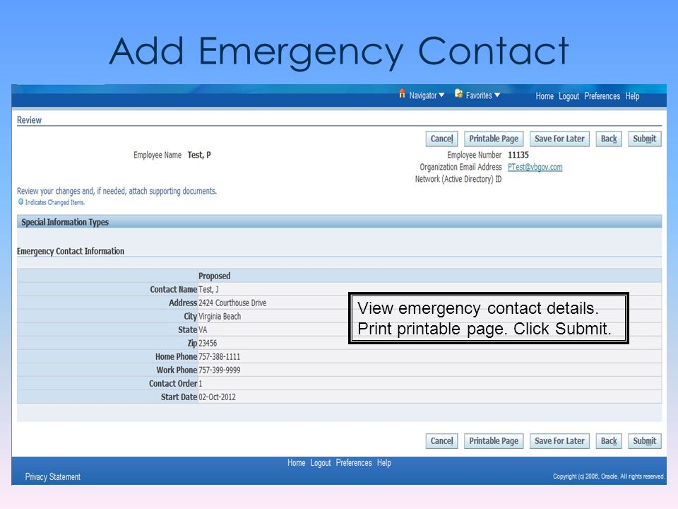Add Emergency Contact View emergency contact details. Print printable page. Click Submit.