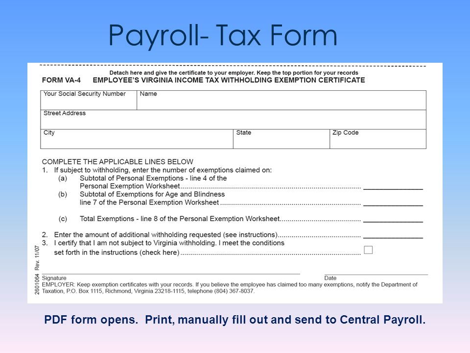 Payroll- Tax Form PDF form opens. Print, manually fill out and send to Central Payroll.