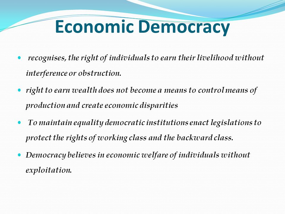 Economic Democracy recognises, the right of individuals to earn their livelihood without interference or obstruction.