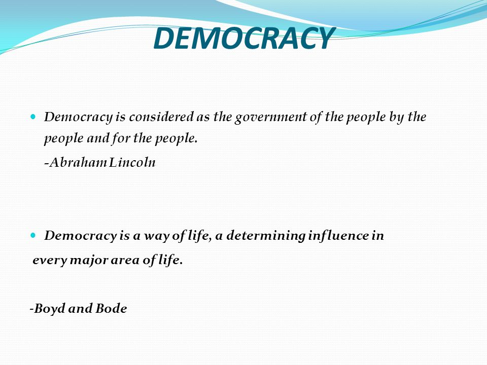 DEMOCRACY Democracy is considered as the government of the people by the people and for the people.