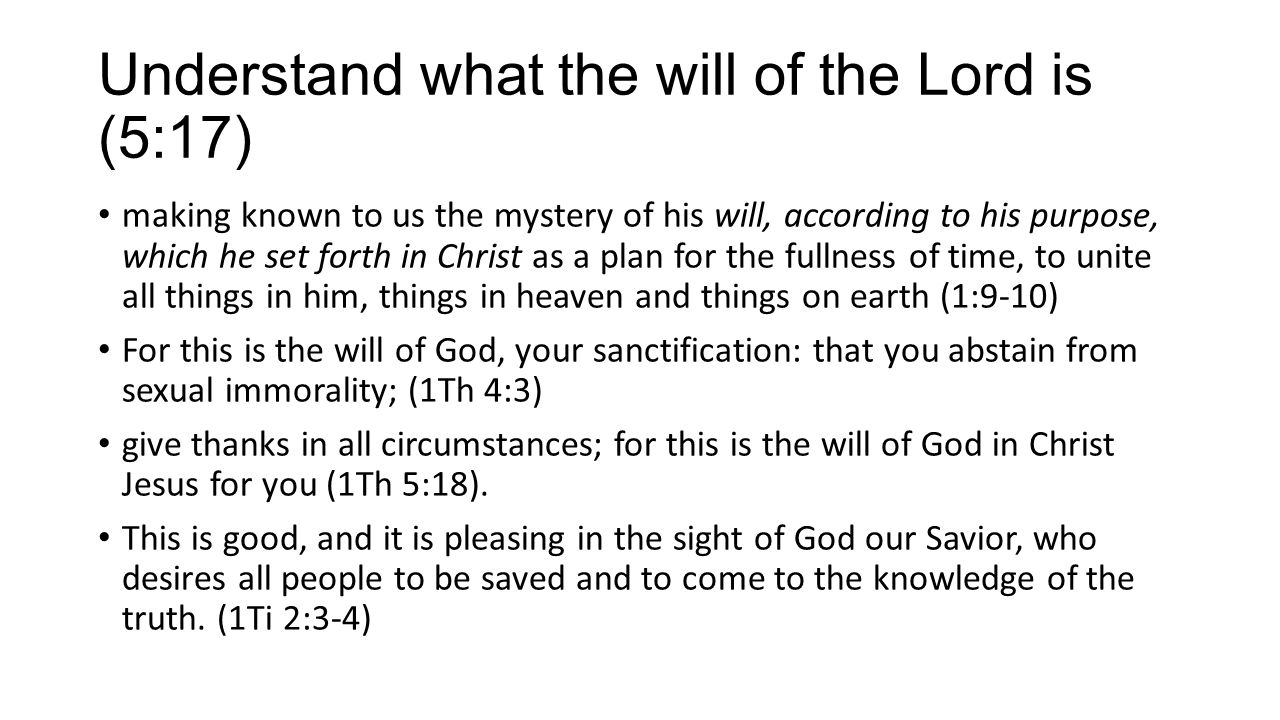 Understand what the will of the Lord is (5:17)