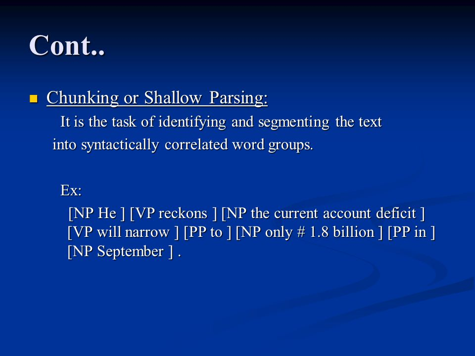 Cont.. Chunking or Shallow Parsing: