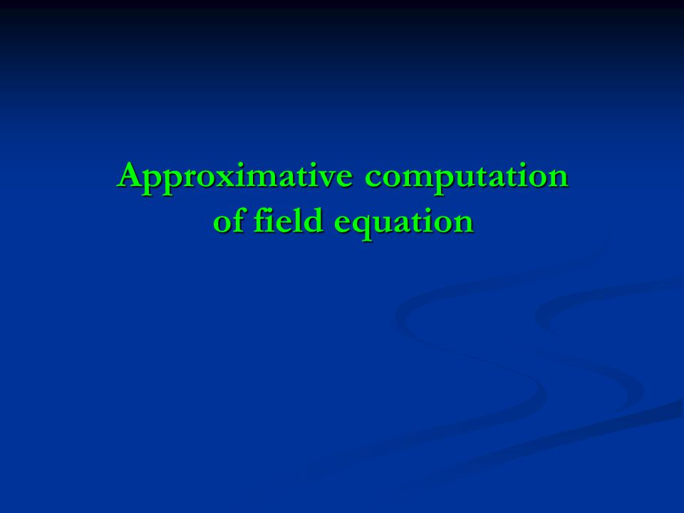 Approximative computation of field equation