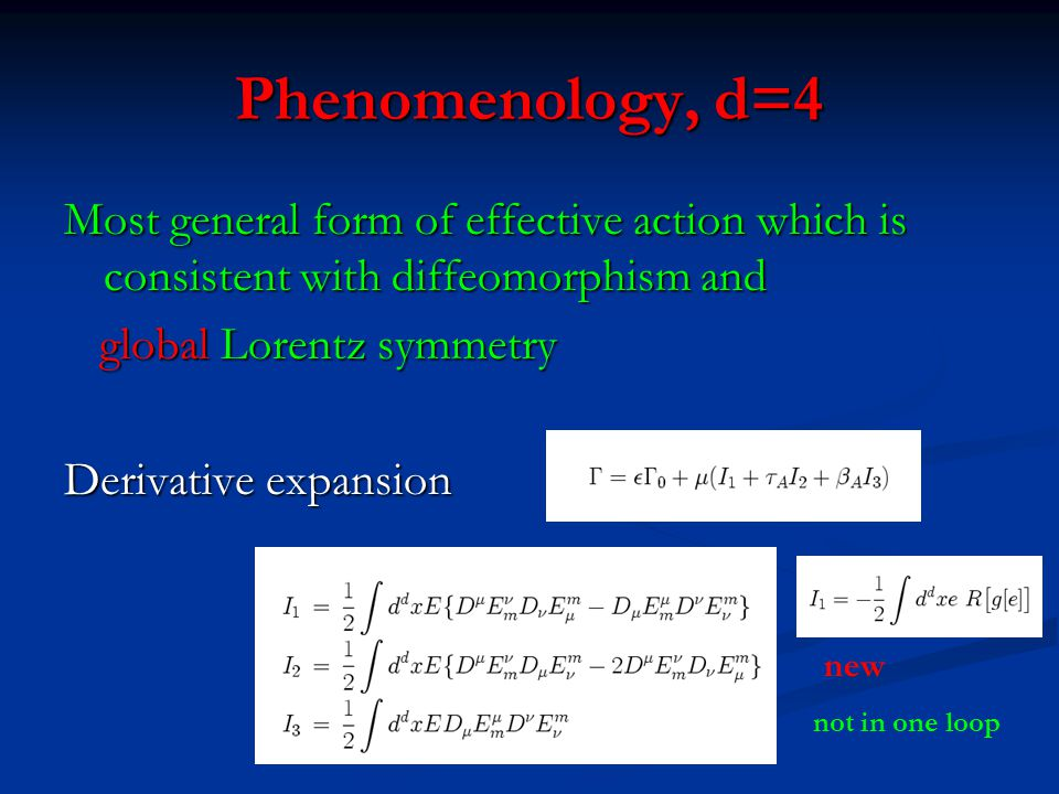 Phenomenology, d=4 Most general form of effective action which is consistent with diffeomorphism and.