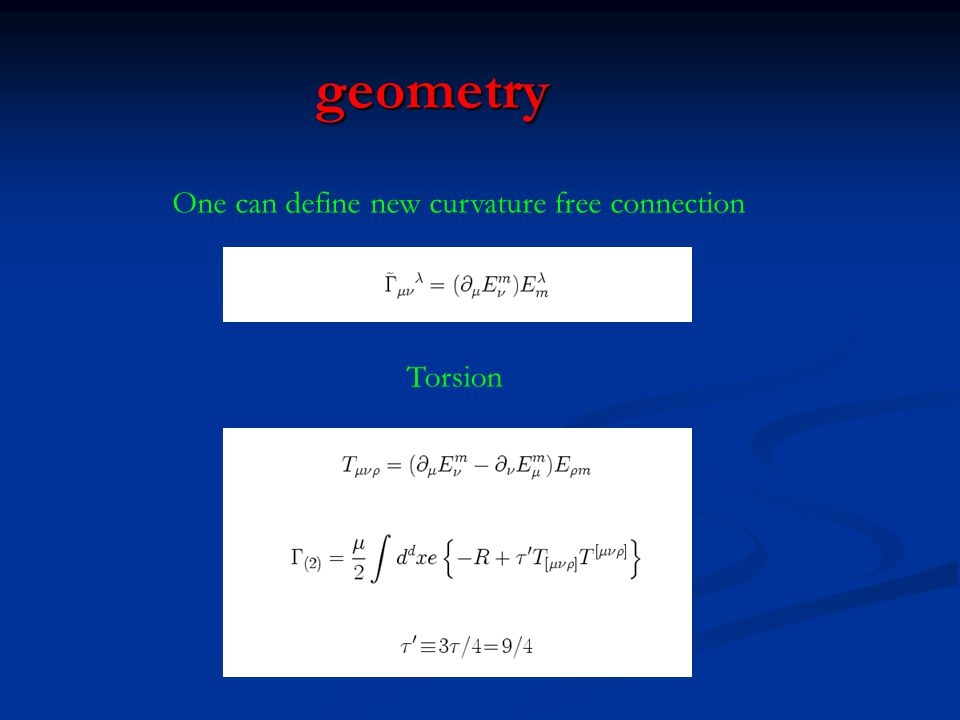 geometry One can define new curvature free connection Torsion