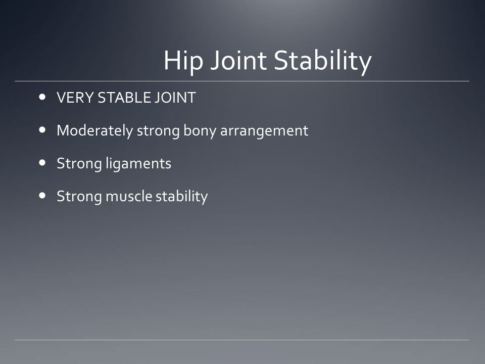 Hip Joint Stability VERY STABLE JOINT