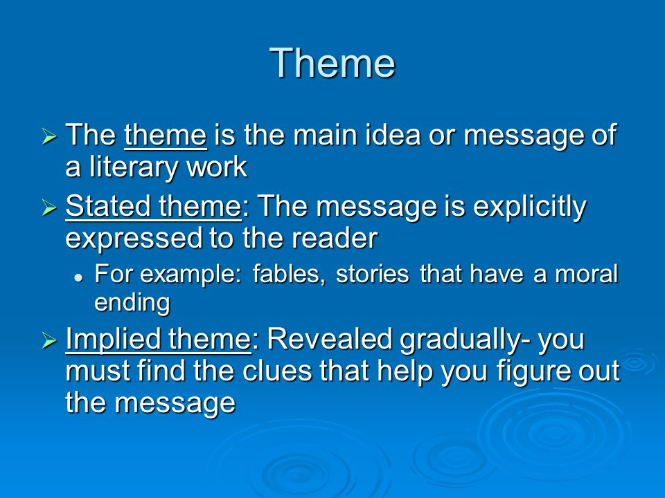 Theme The theme is the main idea or message of a literary work