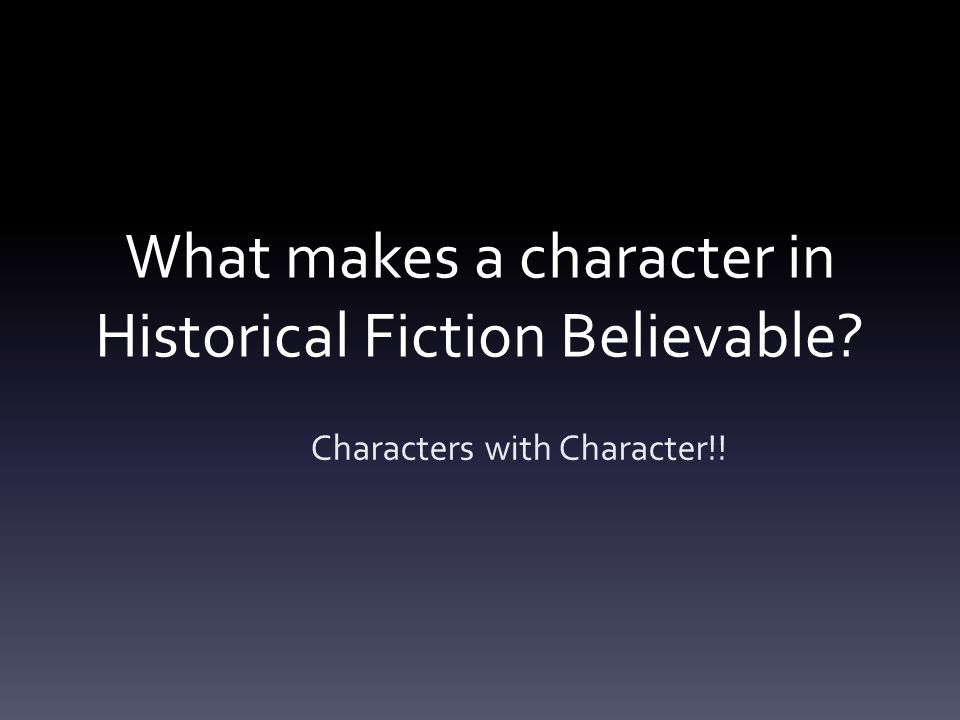 What makes a character in Historical Fiction Believable