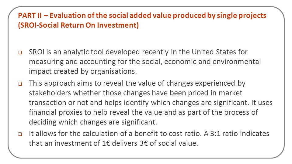 PART II – Evaluation of the social added value produced by single projects (SROI-Social Return On Investment)
