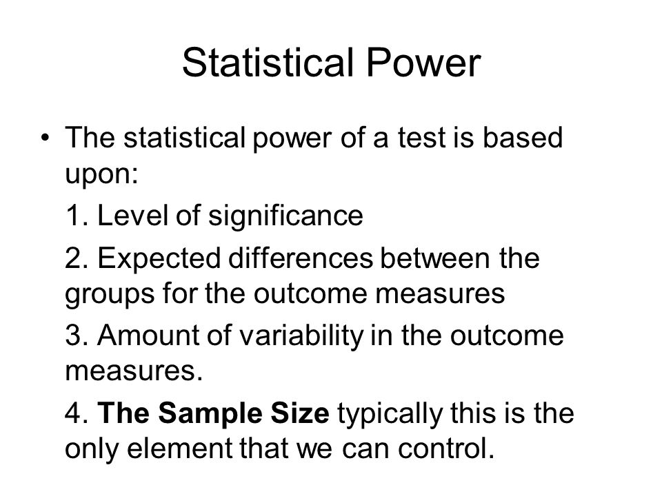 Statistical Power The statistical power of a test is based upon: