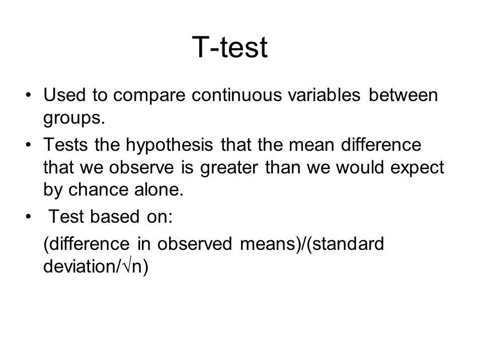 T-test Used to compare continuous variables between groups.
