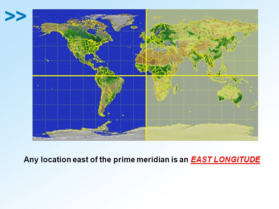 Any location east of the prime meridian is an EAST LONGITUDE