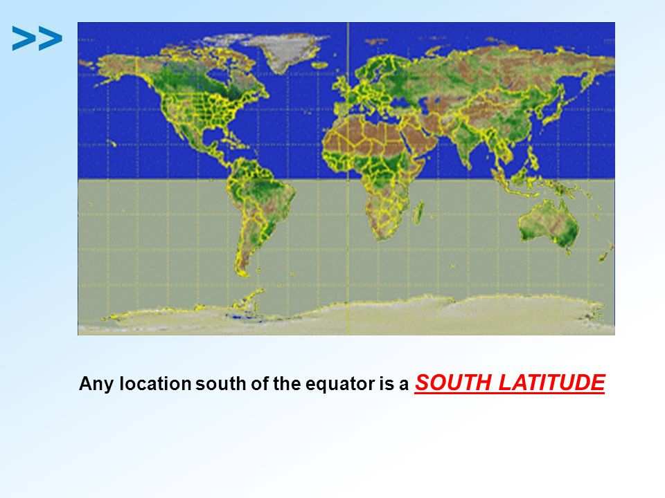 Any location south of the equator is a SOUTH LATITUDE