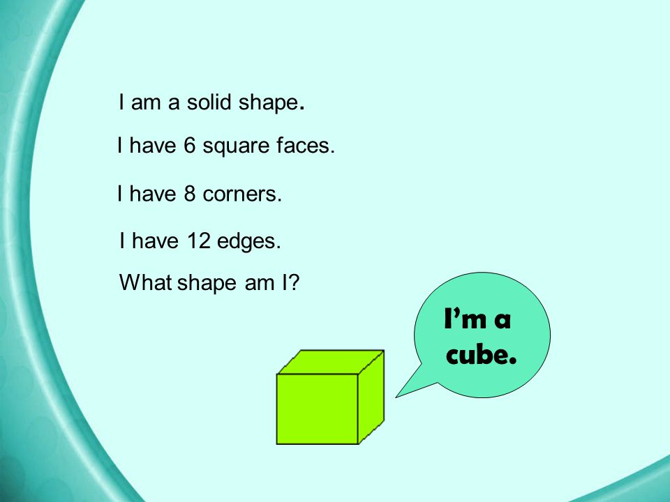 I'm a cube. I am a solid shape. I have 6 square faces.