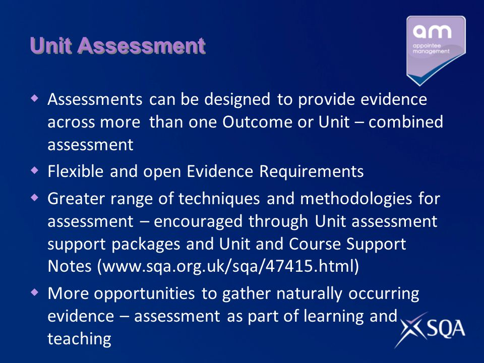 Unit Assessment Assessments can be designed to provide evidence across more than one Outcome or Unit – combined assessment.