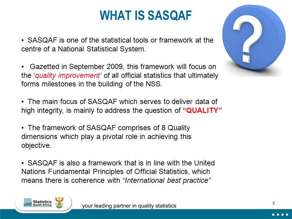 WHAT IS SASQAF SASQAF is one of the statistical tools or framework at the centre of a National Statistical System.