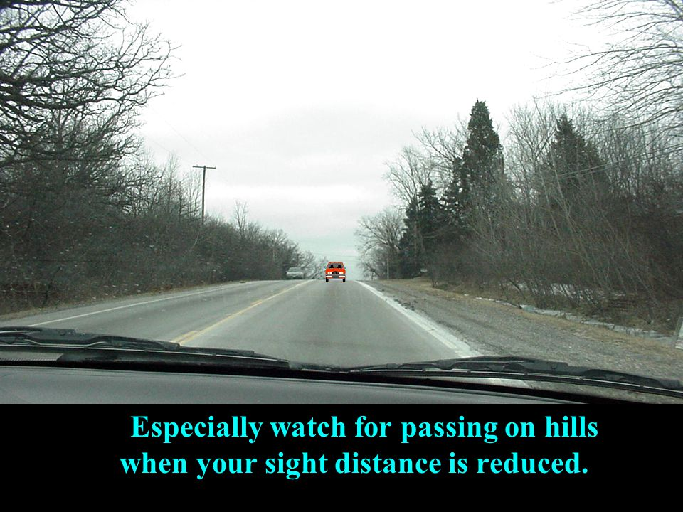 Especially watch for passing on hills when your sight distance is reduced.